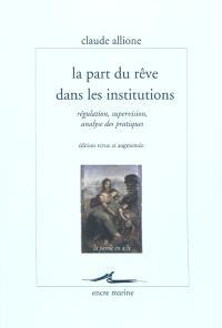 La part du rêve dans les institutions : régulation, supervision, analyse des pratiques