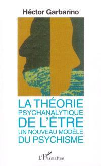 La théorie psychanalytique de l'être, un nouveau modèle du psychisme