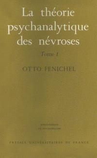 La Théorie psychanalytique des névroses. Volume 1, Introduction, le développement mental, les névroses traumatiques et les psychonévroses