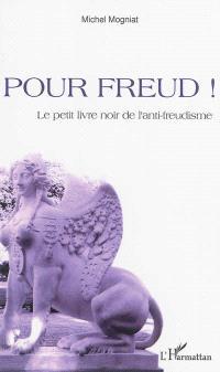 Pour Freud ! : le petit livre noir de l'anti-freudisme
