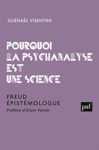 Pourquoi la psychanalyse est une science : Freud épistémologue