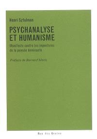 Psychanalyse et humanisme : manifeste contre les impostures de la pensée dominante