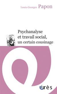 Psychanalyse et travail social, un certain cousinage