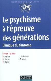 Psychisme à l'épreuve des générations : clinique du fantôme