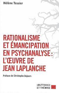 Rationalisme et émancipation en psychanalyse : l'oeuvre de Jean Laplanche