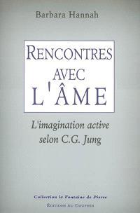 Rencontres avec l'âme : l'imagination active selon C.G. Jung