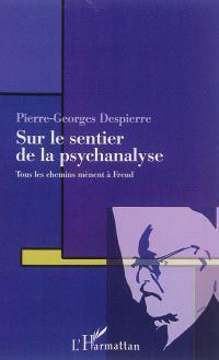 Sur le sentier de la psychanalyse : tous les chemins mènent à Freud