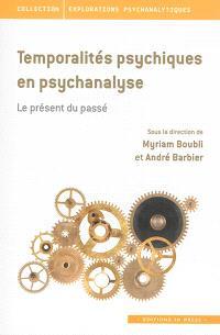 Temporalités psychiques en psychanalyse : le présent du passé