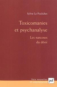 Toxicomanies et psychanalyse : les narcoses du désir
