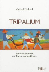 Tripalium : pourquoi le travail est devenu une souffrance