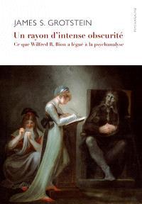Un rayon d'intense obscurité : ce que Wilfred R. Bion a légué à la psychanalyse