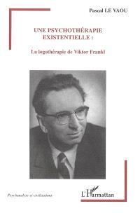 Une psychothérapie existentielle : la logothérapie de Viktor Frankl