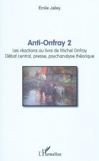Anti-Onfray 2 : les réactions au livre de Michel Onfray : débat central, presse, psychanalyse théorique