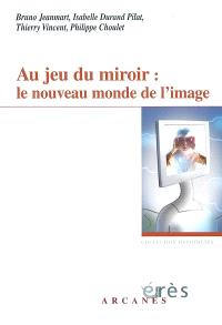 Au jeu du miroir : le nouveau monde de l'image