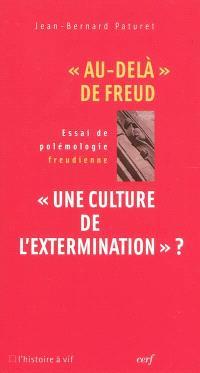 Au-delà de Freud : une culture de l'extermination : essai de polémologie freudienne