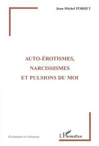 Autoérotismes, narcissismes et pulsions du moi