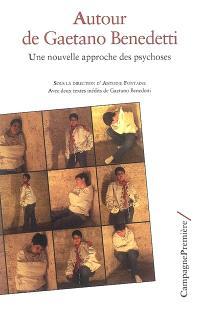 Autour de Gaetano Benedetti : une nouvelle approche des psychoses