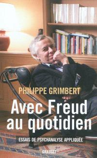 Avec Freud au quotidien : essais de psychanalyse appliquée