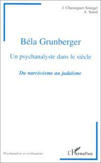 Béla Grunberger : un psychanalyste dans le siècle : du narcissisme au judaïsme