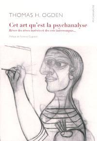 Cet art qu'est la psychanalyse : rêver des rêves inrêvés et des cris interrompus...