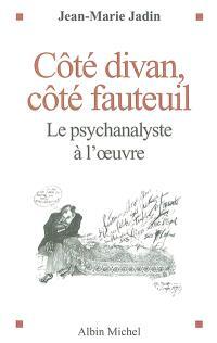 Côté divan, côté fauteuil : le psychanalyste à l'oeuvre