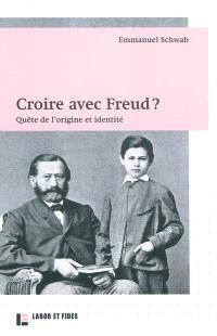 Croire avec Freud ? : quête de l'origine et identité
