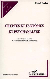 Cryptes et fantômes en psychanalyse : essais autour de l'oeuvre de Nicolas Abraham et de Maria Torok
