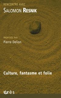 Culture, fantasme et folie : rencontre avec Salomon Resnik