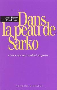 Dans la peau de Sarko : et de ceux qui veulent sa peau... : essai