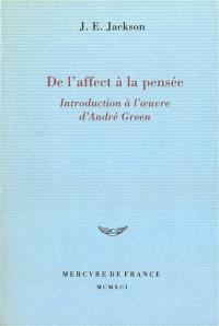De l'affect à la pensée : introduction à l'oeuvre d'André Green