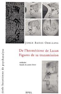 De l'hermétisme de Lacan, figures de sa transmission