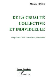 De la cruauté collective et individuelle : singularités de l'élaboration freudienne