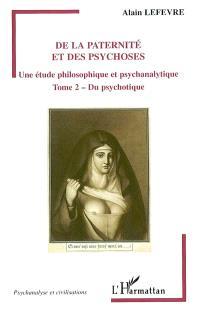 De la paternité et des psychoses : une étude philosophique et psychanalytique. Volume 2, Du psychotique