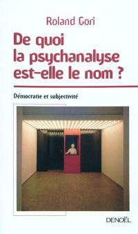 De quoi la psychanalyse est-elle le nom ? : démocratie et subjectivité