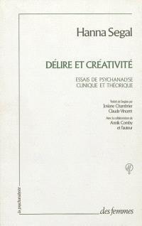 Délire et créativité : essais de psychanalyse clinique et théorique