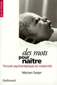 Des mots pour naître : l'écoute psychanalytique en maternité