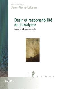 Désir et responsabilité de l'analyste : face à la clinique actuelle