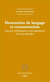Destruction de langage et reconstruction  : travaux préliminaires à une métathéorie de la psychanalyse