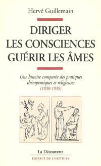 Diriger les consciences, guérir les âmes : une histoire comparée des pratiques thérapeutiques et religieuses, 1830-1939
