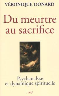 Du meurtre au sacrifice : psychanalyse et dynamique spirituelle