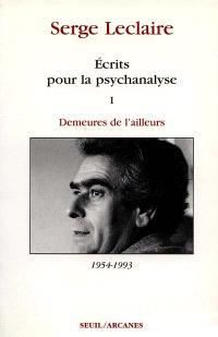 Ecrits sur la psychanalyse. Volume 1, Demeures de l'ailleurs : 1954-1993