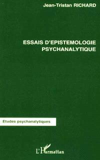 Essais d'épistémologie psychanalytique : états limites, nosologie, mythe, science, intelligence, prématurité, fonction paternelle, couvade, tests