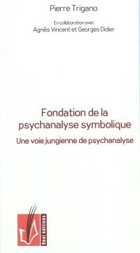 Fondation de la psychanalyse symbolique : une voie jungienne de psychanalyse intégrant l'approche éthique de la psychanalyse freudienne et lacanienne