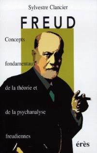 Freud : concepts fondamentaux de la théorie et de la psychanalyse freudiennes