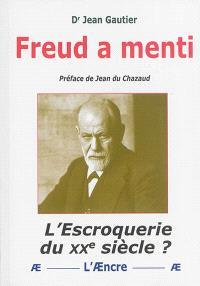 Freud a menti : l'escroquerie du XXe siècle ?