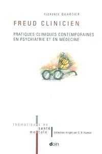 Freud clinicien : pratiques cliniques contemporaines en psychiatrie et en médecine