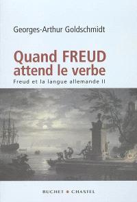 Freud et la langue allemande. Volume 2, Quand Freud attend le verbe