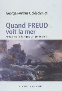 Freud et la langue allemande. Volume 1, Quand Freud voit la mer
