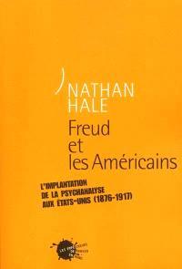 Freud et les Américains : l'implantation de la psychanalyse aux Etats-Unis, 1876-1917