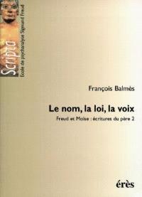 Freud et Moïse : écritures du père. Volume 2, Le nom, la loi, la voix